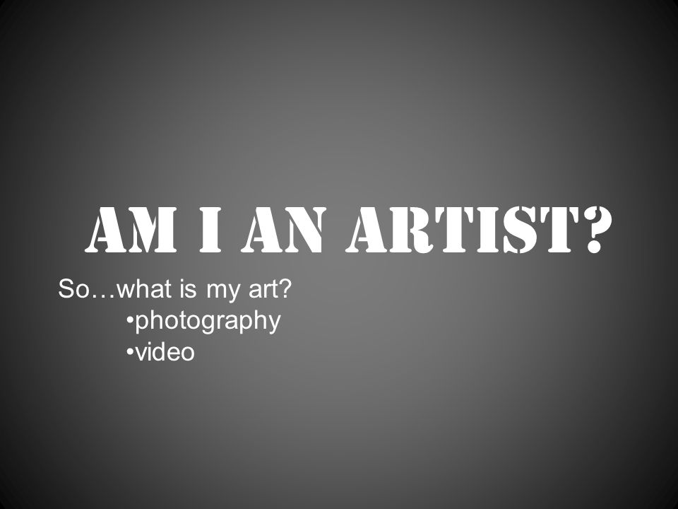 Am I an artist So…what is my art photography video