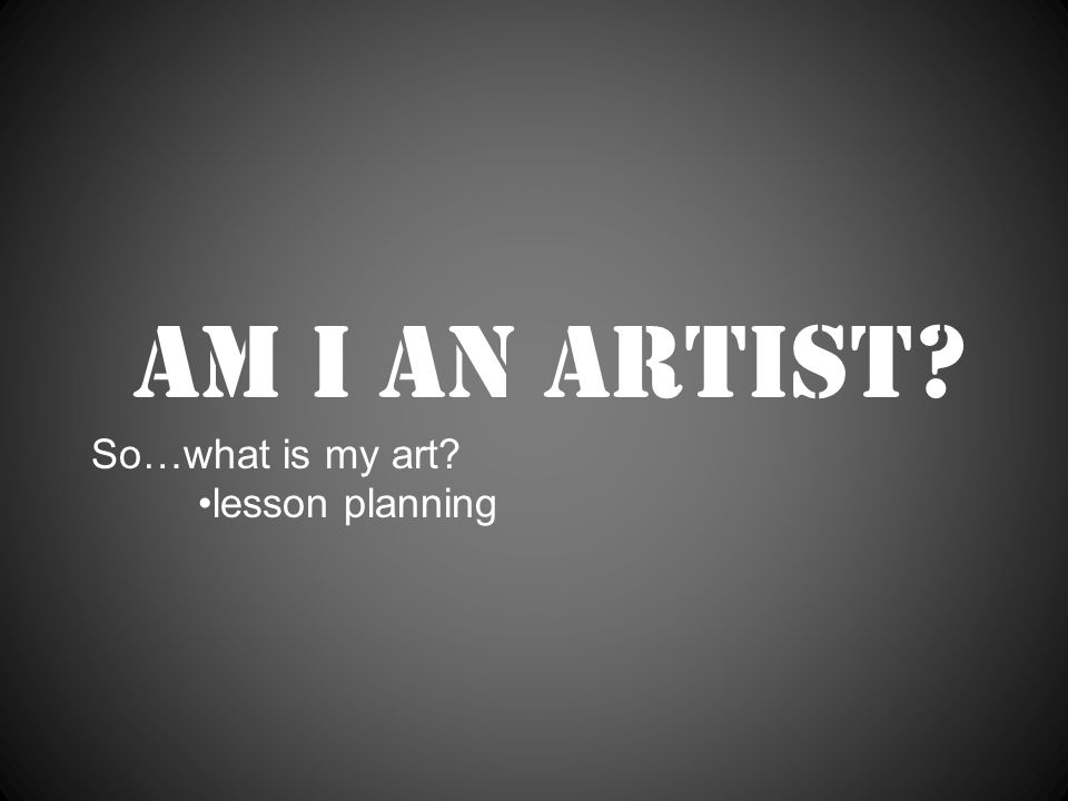 Am I an artist So…what is my art lesson planning