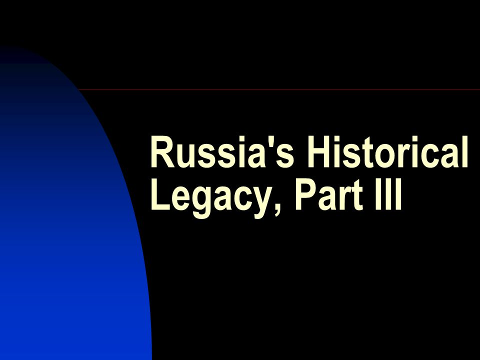 Russia's Historical Legacy, Part III
