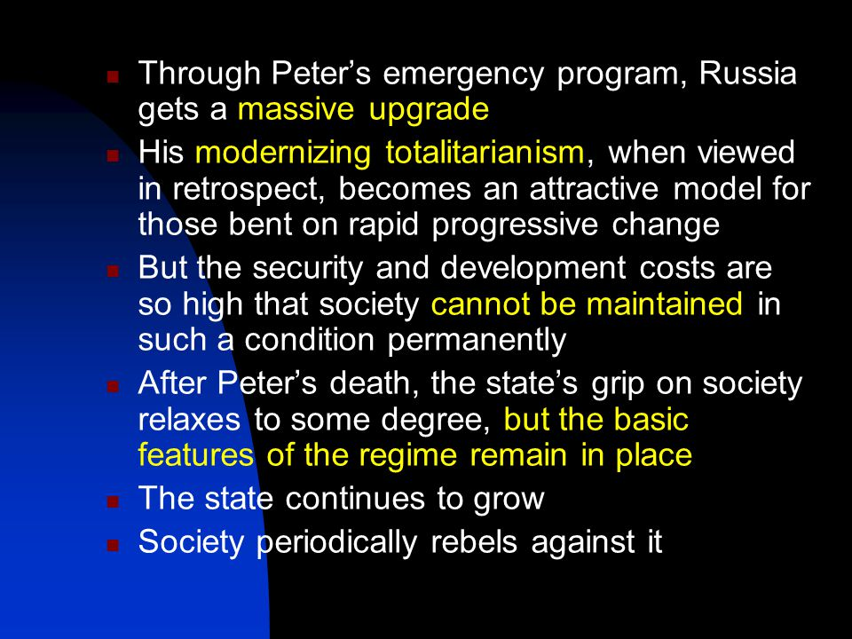 Through Peter's emergency program, Russia gets a massive upgrade His modernizing totalitarianism, when viewed in retrospect, becomes an attractive mod