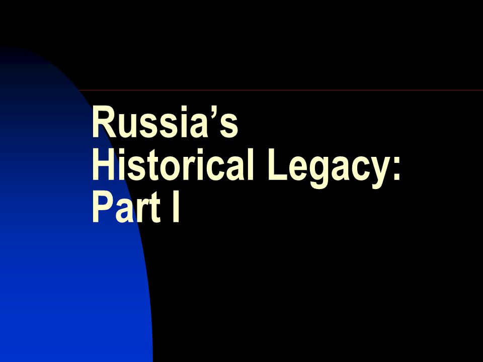 Russia's Historical Legacy: Part I