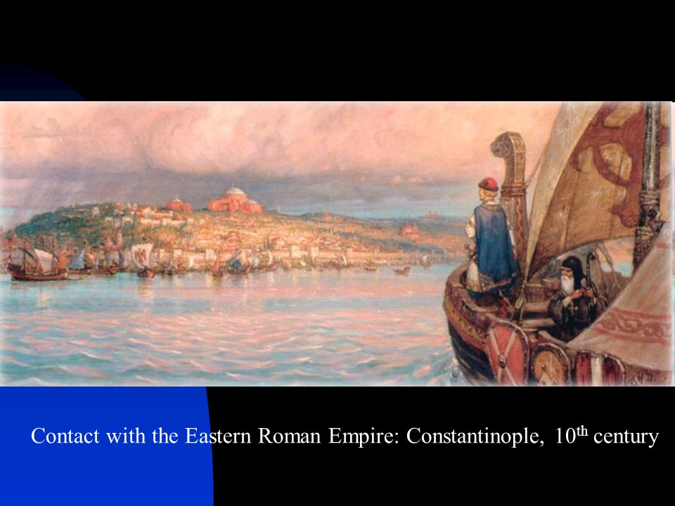 Contact with the Eastern Roman Empire: Constantinople, 10 th century