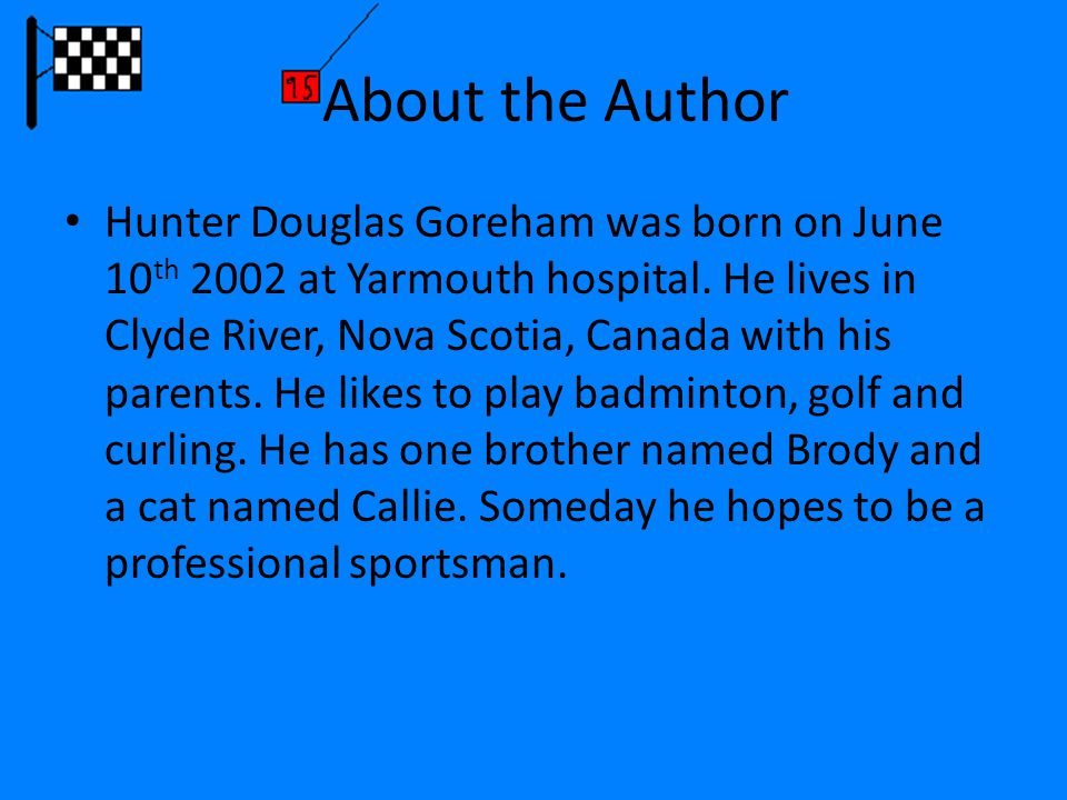About the Author Hunter Douglas Goreham was born on June 10 th 2002 at Yarmouth hospital.
