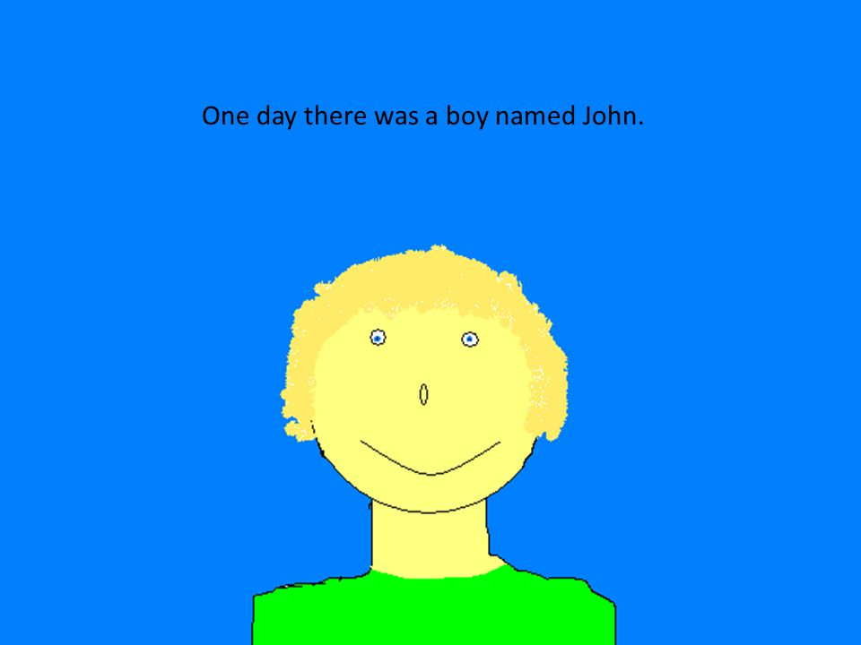 One day there was a boy named John.