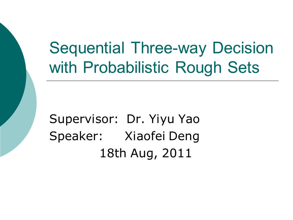 Sequential Three-way Decision with Probabilistic Rough Sets Supervisor: Dr.