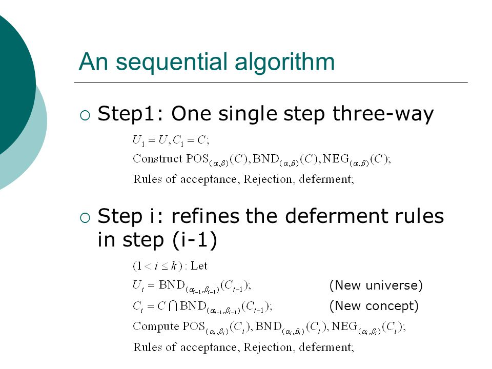 An sequential algorithm  Step1: One single step three-way  Step i: refines the deferment rules in step (i-1) (New universe) (New concept)