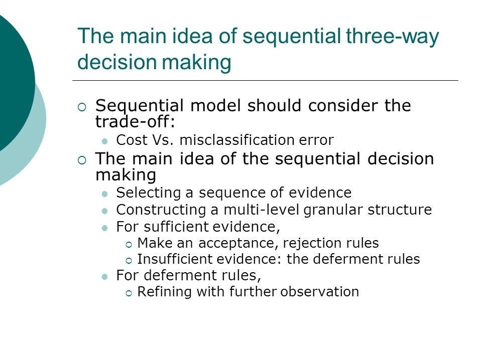 The main idea of sequential three-way decision making  Sequential model should consider the trade-off: Cost Vs.