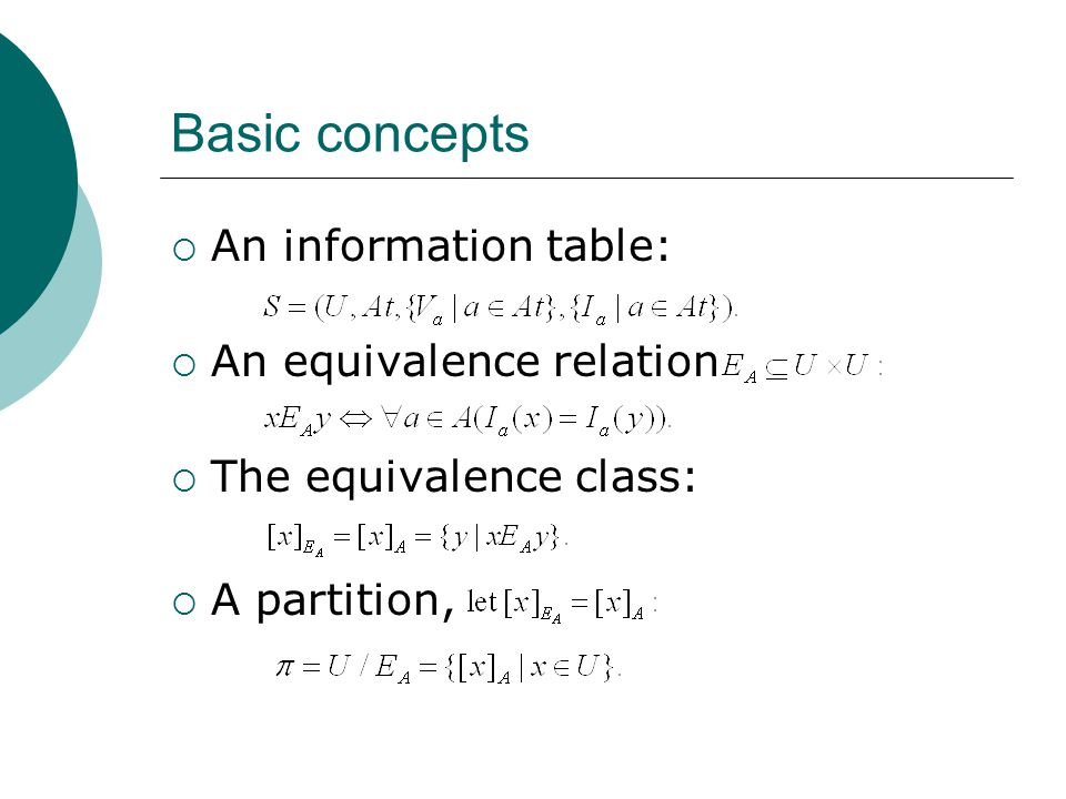 Basic concepts  An information table:  An equivalence relation  The equivalence class:  A partition,