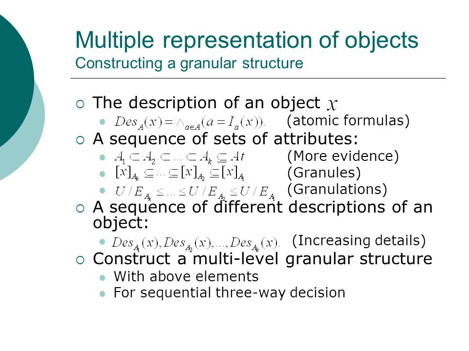 Multiple representation of objects Constructing a granular structure  The description of an object (atomic formulas)  A sequence of sets of attribut