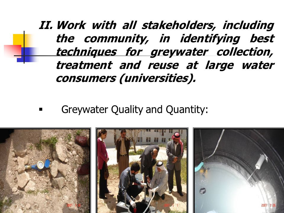 II.Work with all stakeholders, including the community, in identifying best techniques for greywater collection, treatment and reuse at large water co