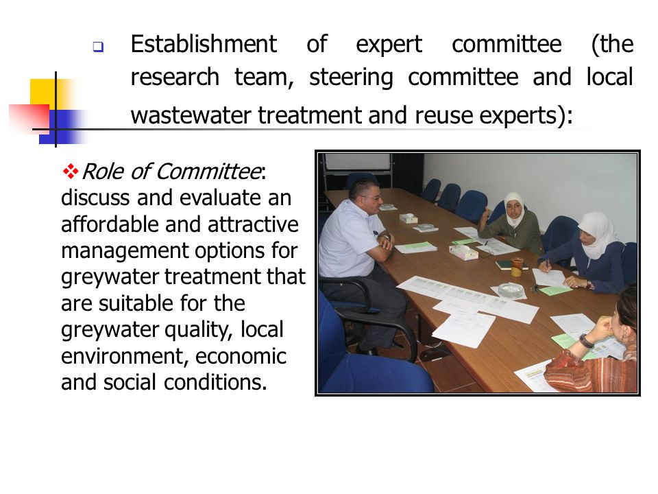  Establishment of expert committee (the research team, steering committee and local wastewater treatment and reuse experts):  Role of Committee: discuss and evaluate an affordable and attractive management options for greywater treatment that are suitable for the greywater quality, local environment, economic and social conditions.