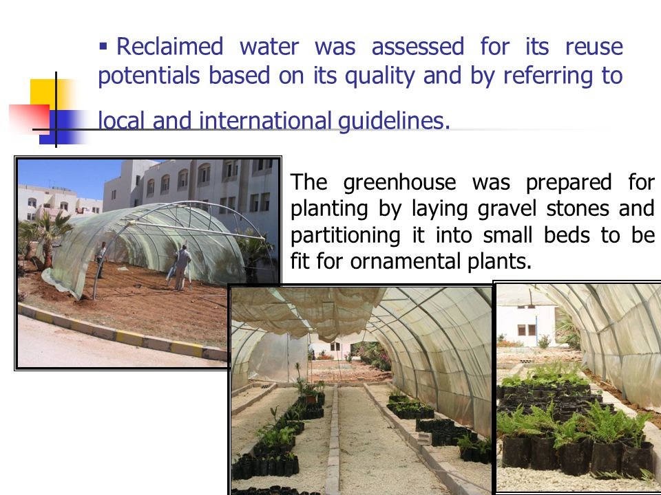  Reclaimed water was assessed for its reuse potentials based on its quality and by referring to local and international guidelines.