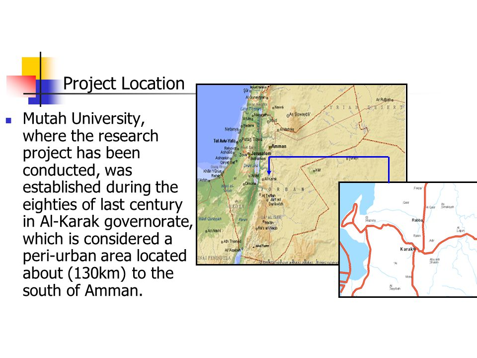 Mutah University, where the research project has been conducted, was established during the eighties of last century in Al-Karak governorate, which is considered a peri-urban area located about (130km) to the south of Amman.