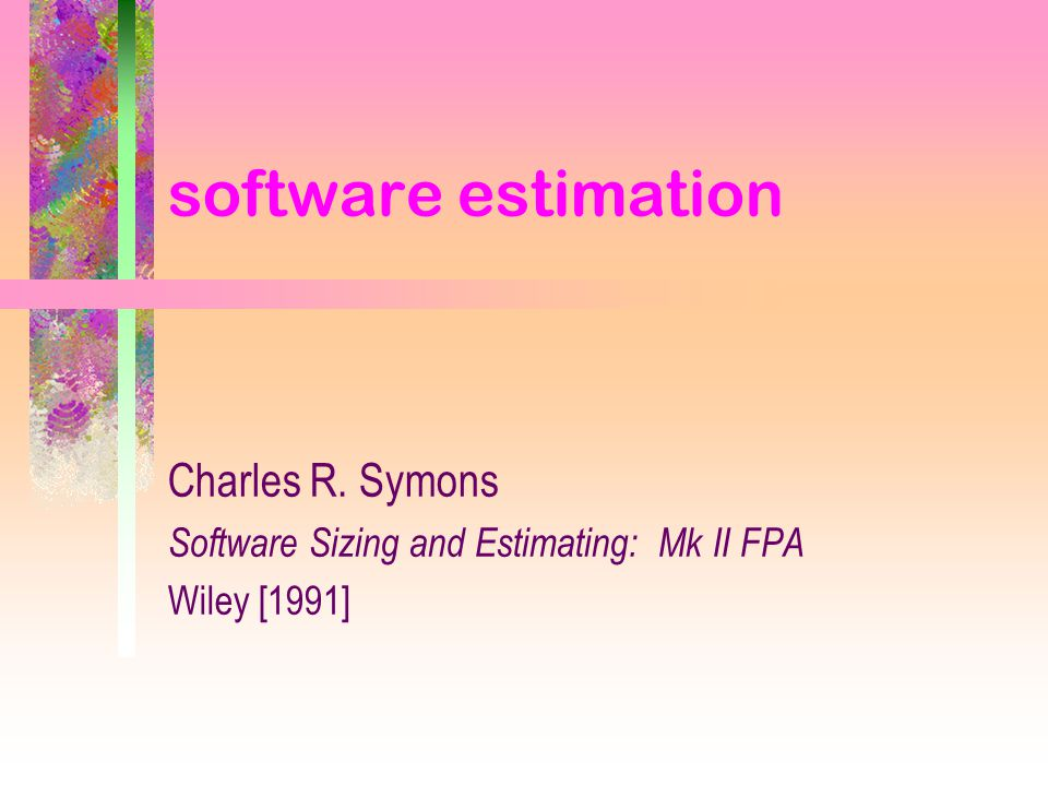 software estimation Charles R. Symons Software Sizing and Estimating: Mk II FPA Wiley [1991]