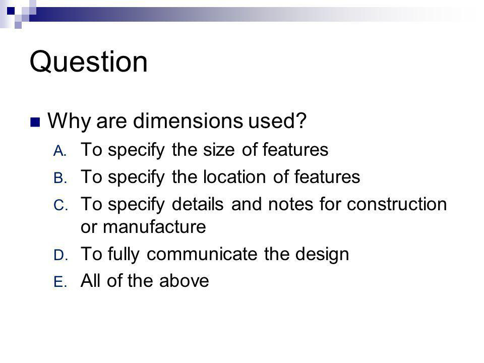 Question Why are dimensions used.A. To specify the size of features B.