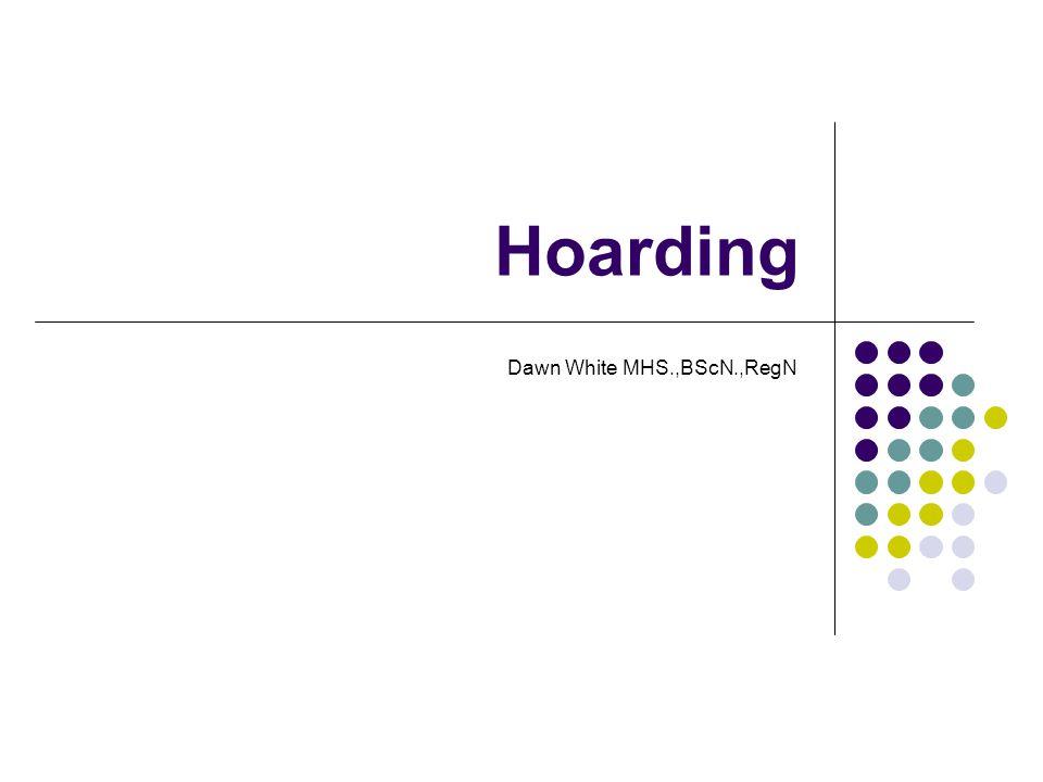 Hoarding Dawn White MHS.,BScN.,RegN