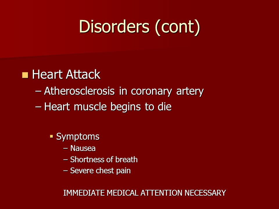 Disorders (cont) Hypertension Hypertension –High blood pressure –Hearts works harder than necessary –Increases risk of heart attack or stroke
