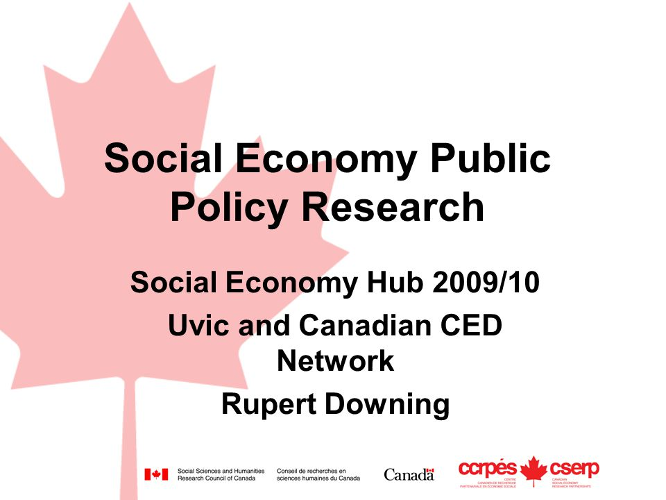 Social Economy Public Policy Research Social Economy Hub 2009/10 Uvic and Canadian CED Network Rupert Downing