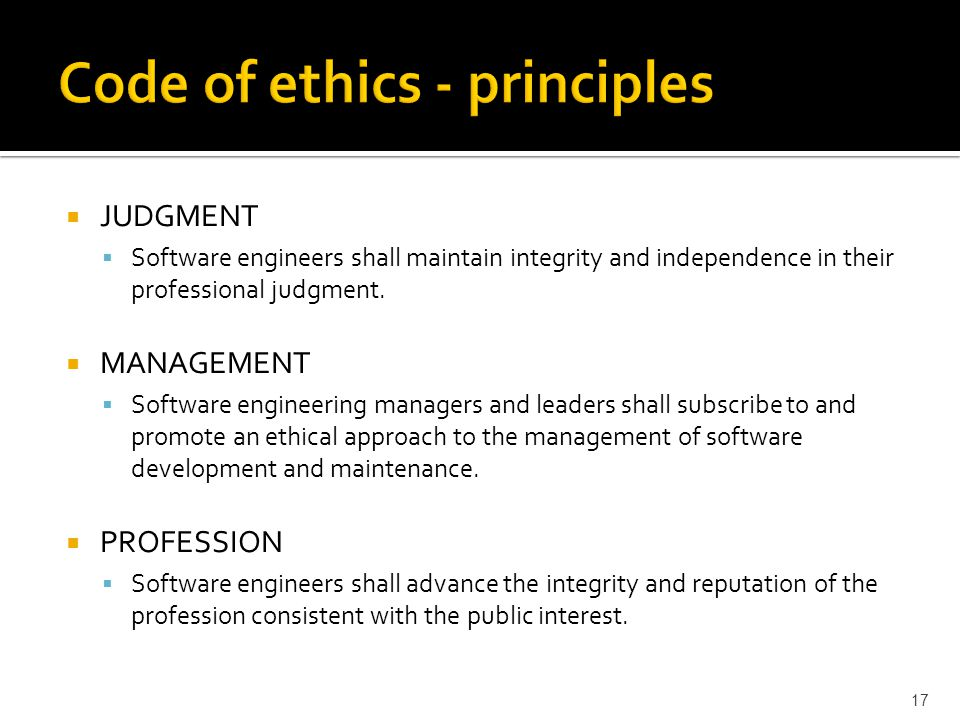  JUDGMENT  Software engineers shall maintain integrity and independence in their professional judgment.