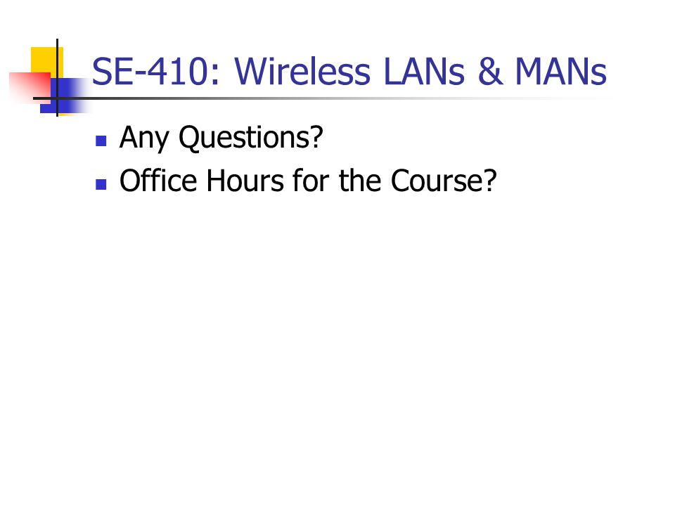 SE-410: Wireless LANs & MANs Any Questions Office Hours for the Course