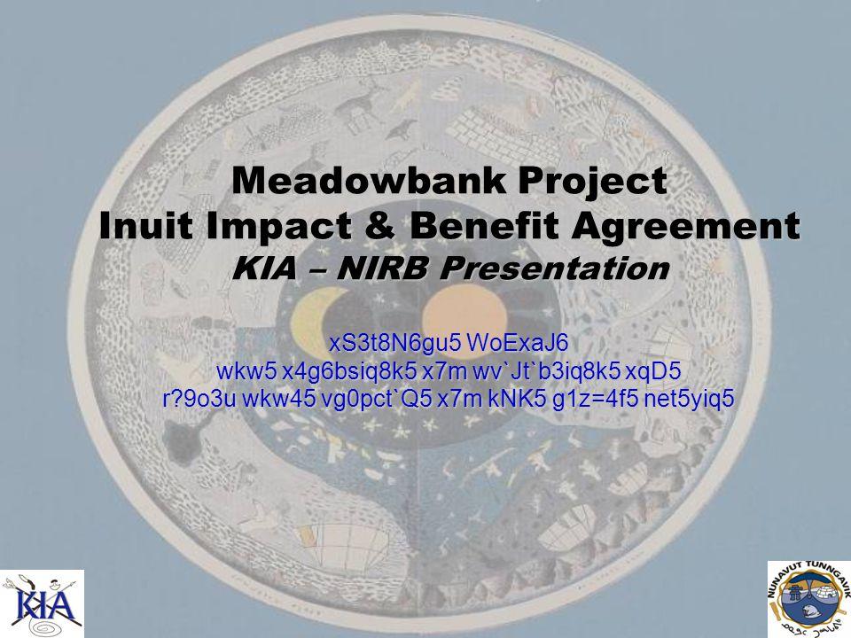 Meadowbank Project Inuit Impact & Benefit Agreement KIA – NIRB Presentation xS3t8N6gu5 WoExaJ6 wkw5 x4g6bsiq8k5 x7m wv`Jt`b3iq8k5 xqD5 r?9o3u wkw45 vg0pct`Q5 x7m kNK5 g1z=4f5 net5yiq5