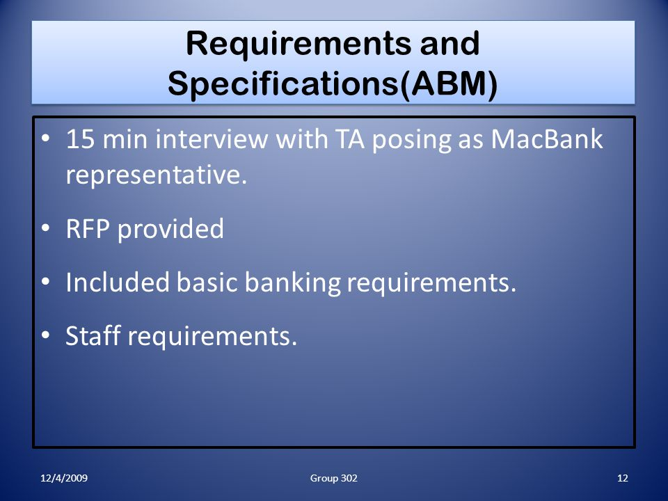 Requirements and Specifications(ABM) 15 min interview with TA posing as MacBank representative.