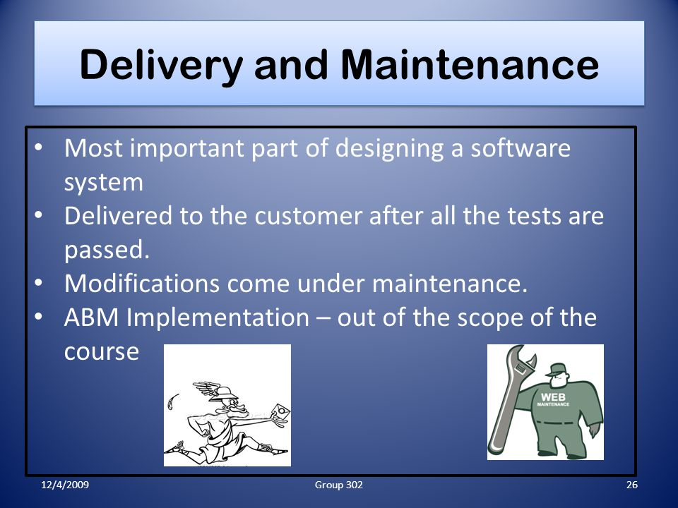 Delivery and Maintenance Most important part of designing a software system Delivered to the customer after all the tests are passed.