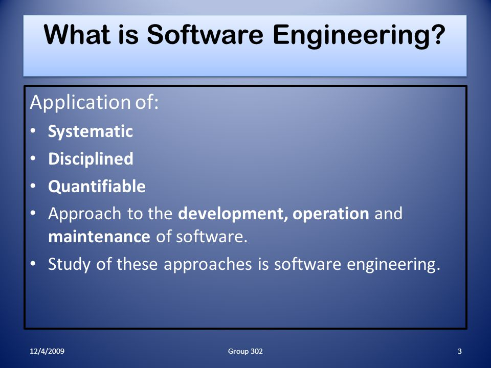 What is Software Engineering? Application of: Systematic Disciplined Quantifiable Approach to the development, operation and maintenance of software.
