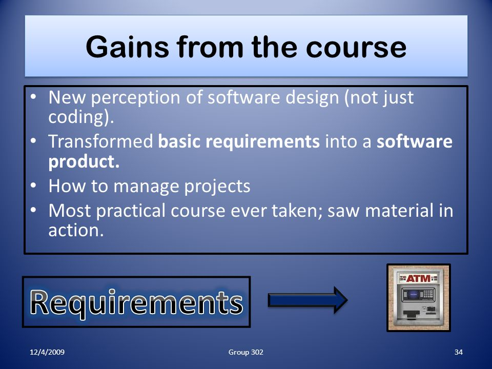 Gains from the course New perception of software design (not just coding). Transformed basic requirements into a software product. How to manage proje