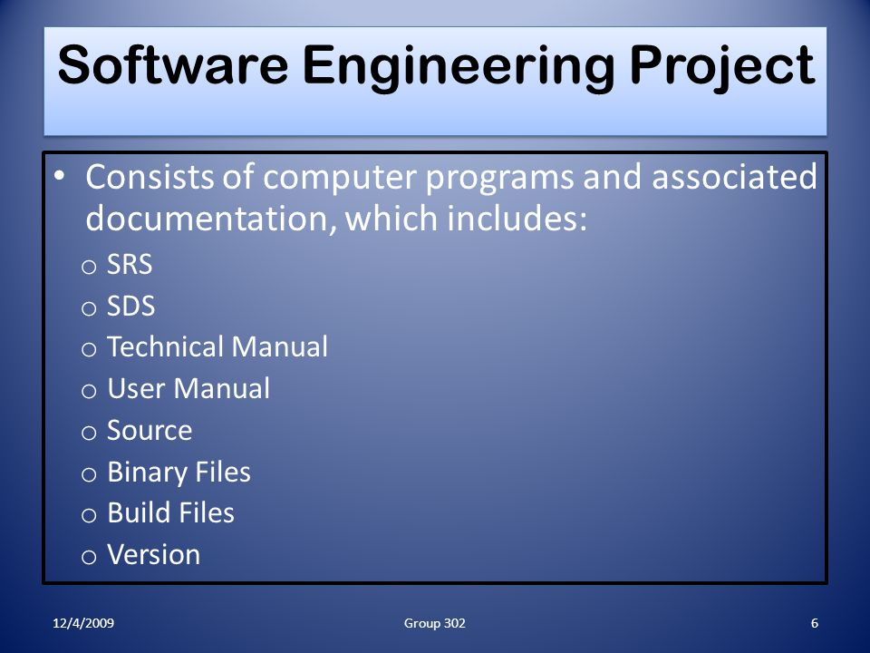 Software Engineering Project Consists of computer programs and associated documentation, which includes: o SRS o SDS o Technical Manual o User Manual