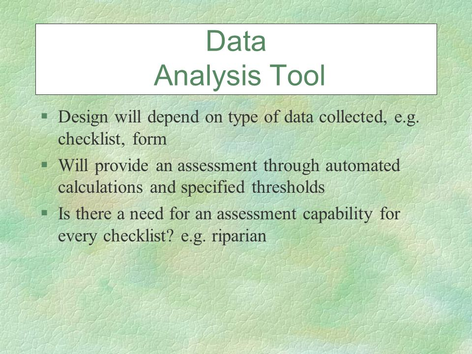 §Design will depend on type of data collected, e.g.