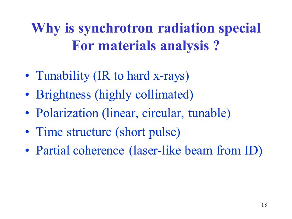 13 Why is synchrotron radiation special For materials analysis .