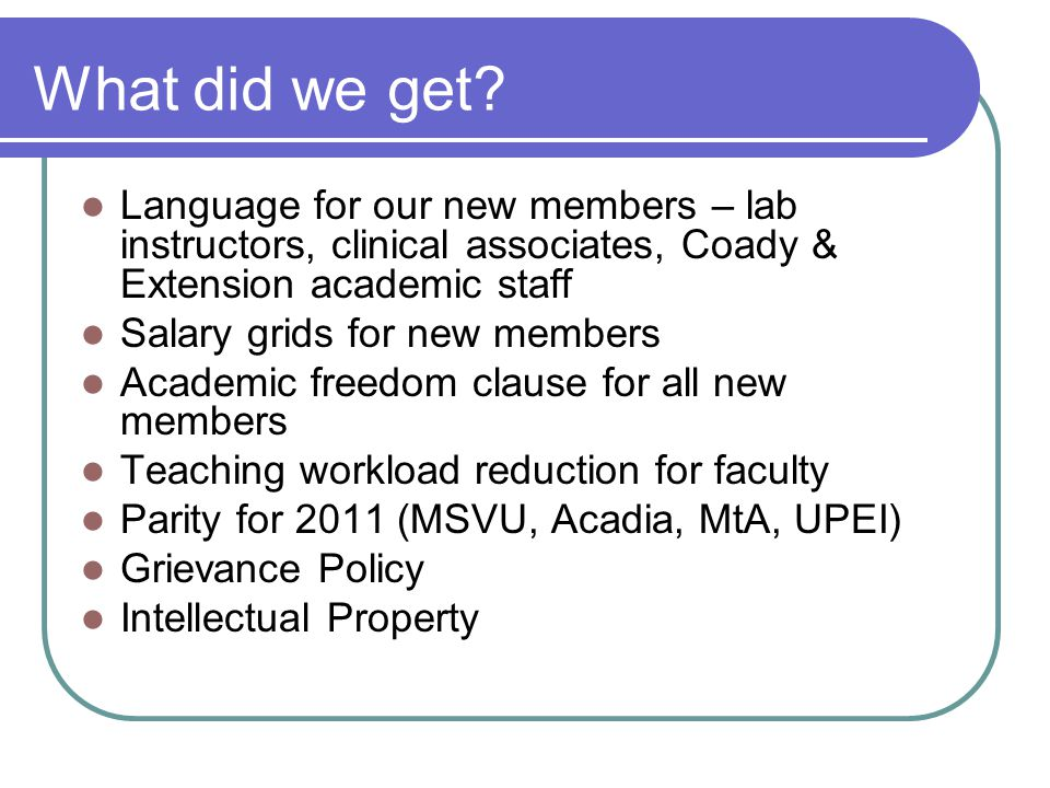 What did we get? Language for our new members – lab instructors, clinical associates, Coady & Extension academic staff Salary grids for new members Ac