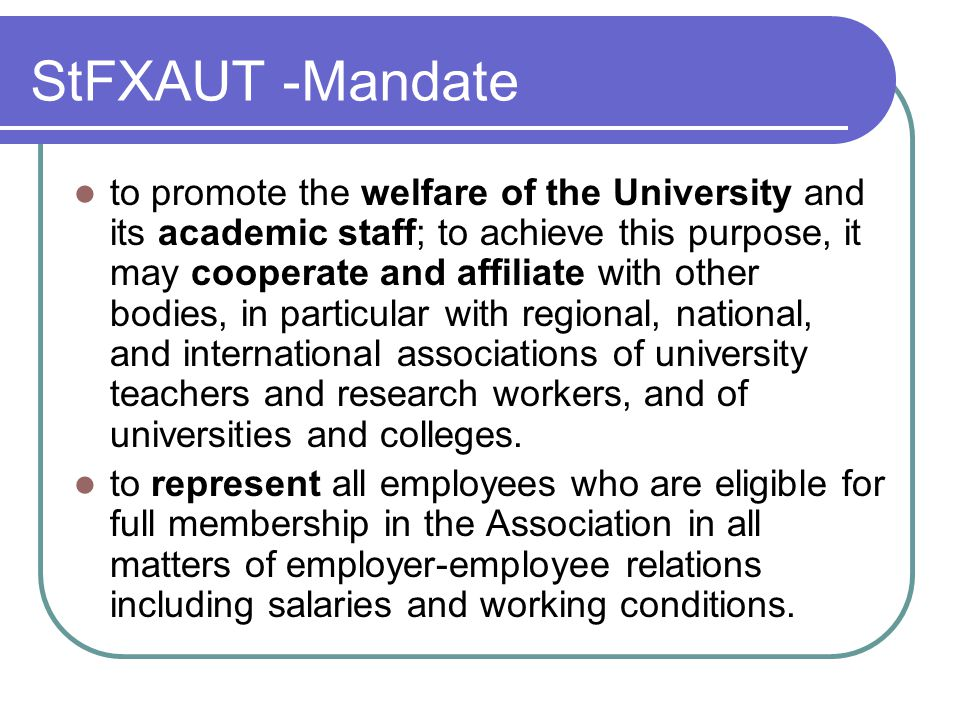 StFXAUT -Mandate to promote the welfare of the University and its academic staff; to achieve this purpose, it may cooperate and affiliate with other b