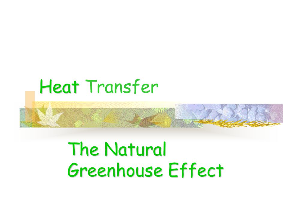 Heat Heat Transfer The Natural Greenhouse Effect