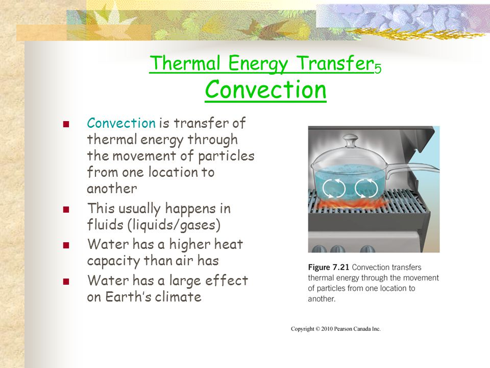 Thermal Energy Transfer 5 Convection Convection is transfer of thermal energy through the movement of particles from one location to another This usua