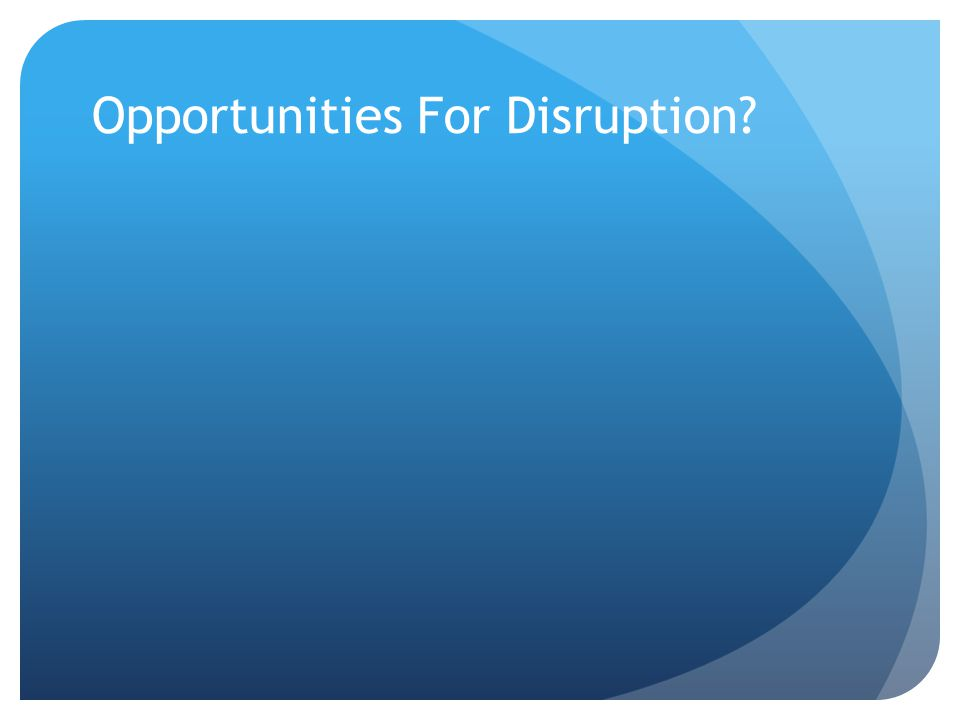 Opportunities For Disruption