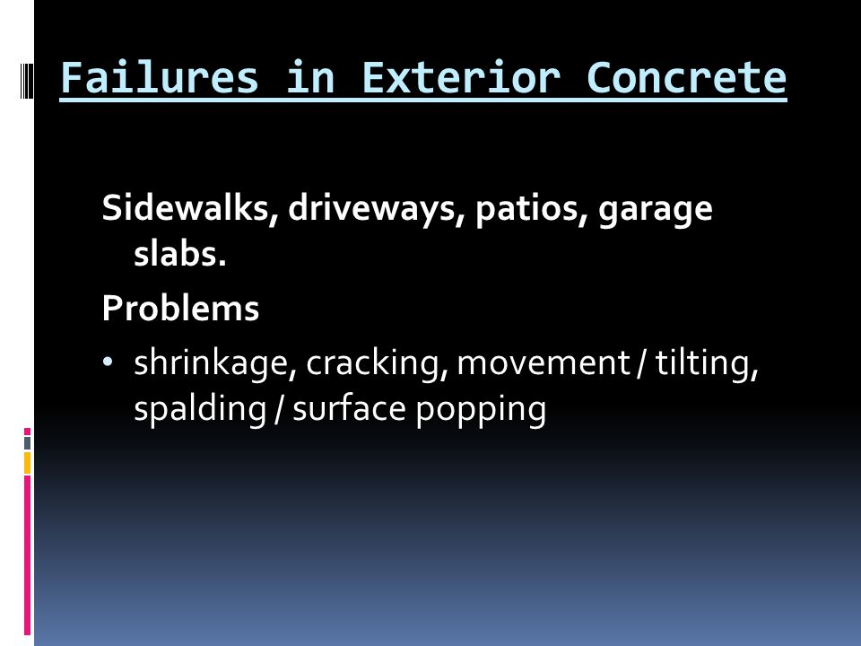 Failures in Exterior Concrete Sidewalks, driveways, patios, garage slabs. Problems shrinkage, cracking, movement / tilting, spalding / surface popping