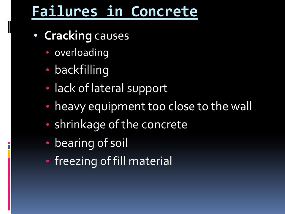 Failures in Concrete Cracking causes overloading backfilling lack of lateral support heavy equipment too close to the wall shrinkage of the concrete b