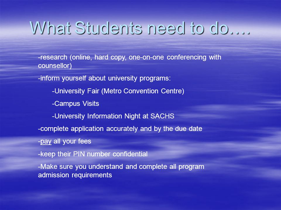 What Students need to do…. -research (online, hard copy, one-on-one conferencing with counsellor) -inform yourself about university programs: -Univers