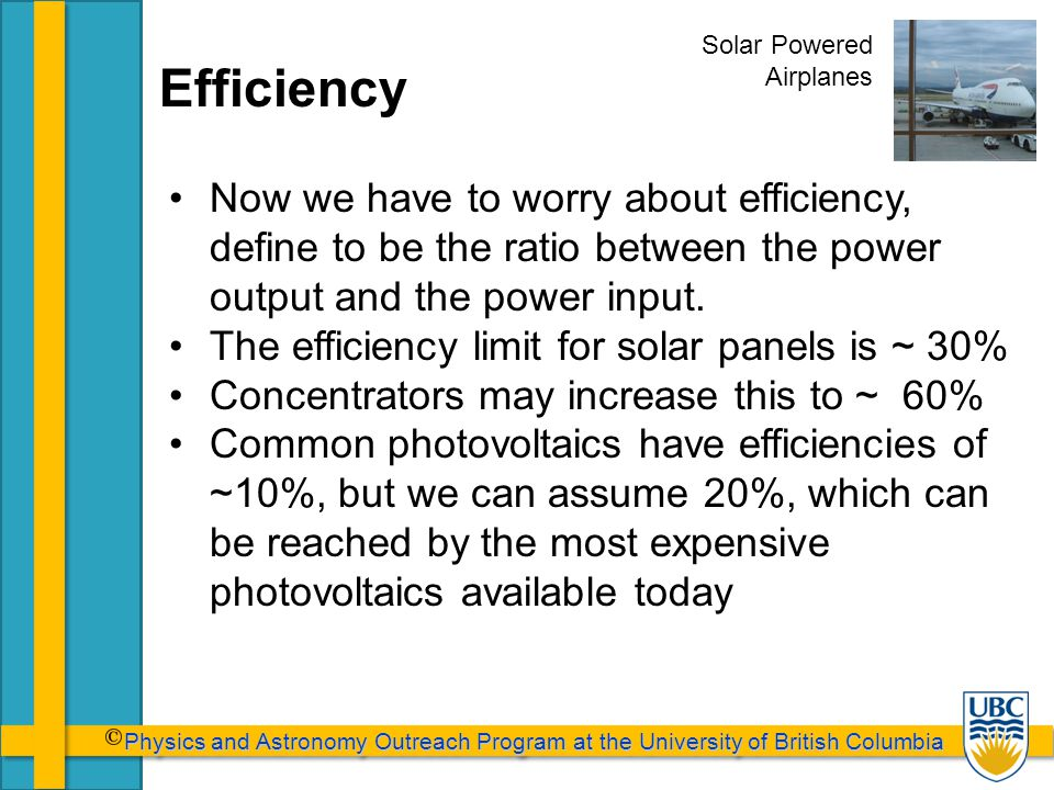 Physics and Astronomy Outreach Program at the University of British Columbia Physics and Astronomy Outreach Program at the University of British Columbia Efficiency Now we have to worry about efficiency, define to be the ratio between the power output and the power input.