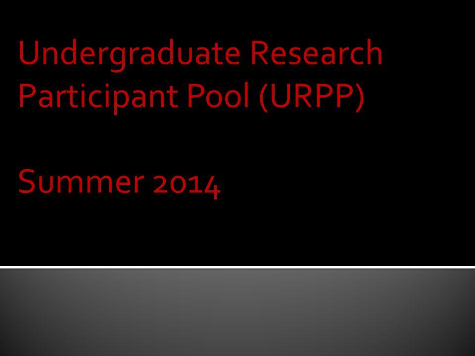 Undergraduate Research Participant Pool (URPP) Summer 2014