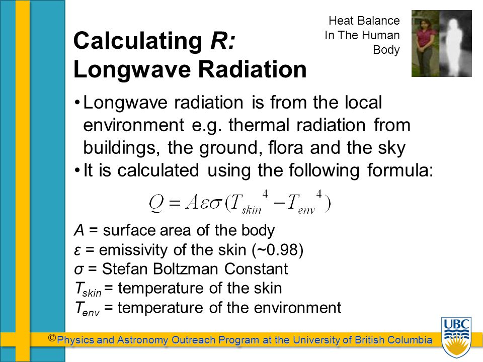 Physics and Astronomy Outreach Program at the University of British Columbia Physics and Astronomy Outreach Program at the University of British Columbia Calculating R: Longwave Radiation Longwave radiation is from the local environment e.g.