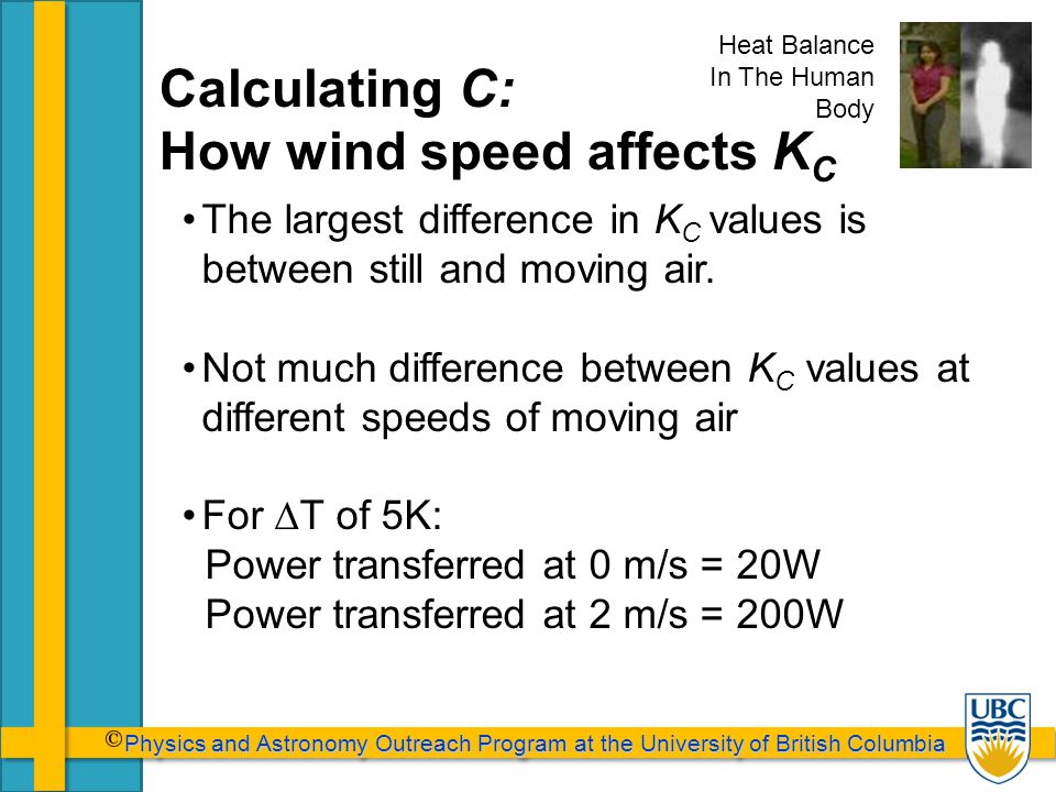 Physics and Astronomy Outreach Program at the University of British Columbia Physics and Astronomy Outreach Program at the University of British Columbia Calculating C: How wind speed affects K C The largest difference in K C values is between still and moving air.
