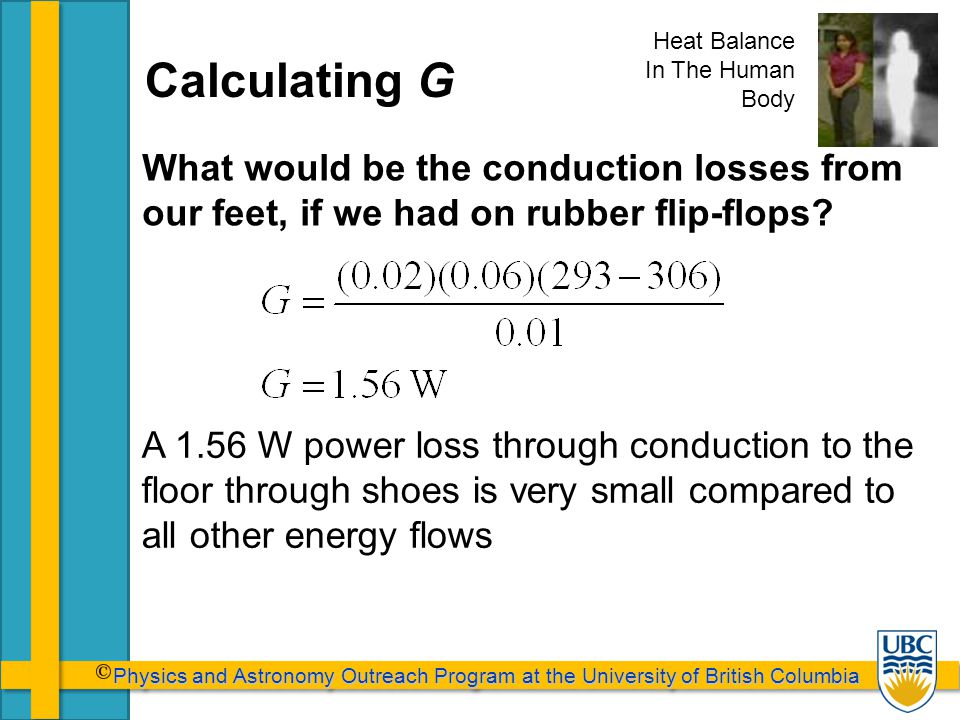 Physics and Astronomy Outreach Program at the University of British Columbia Physics and Astronomy Outreach Program at the University of British Columbia Calculating G What would be the conduction losses from our feet, if we had on rubber flip-flops.