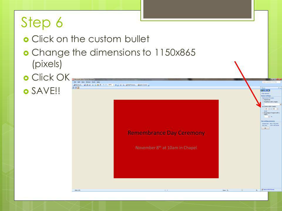 Step 6  Click on the custom bullet  Change the dimensions to 1150x865 (pixels)  Click OK  SAVE!!