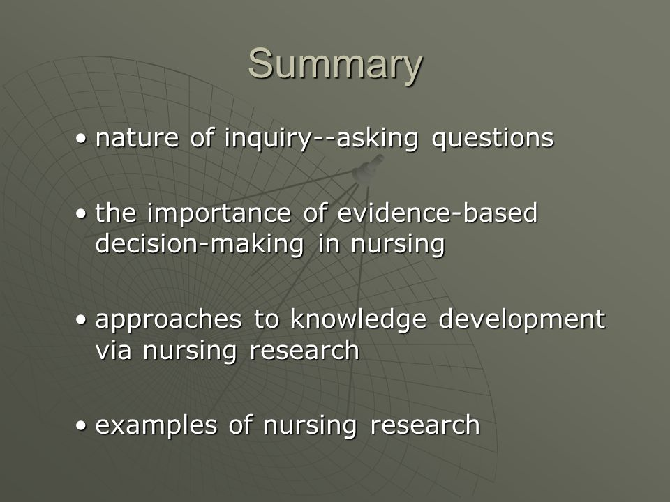 Summary nature of inquiry--asking questionsnature of inquiry--asking questions the importance of evidence-based decision-making in nursingthe importan