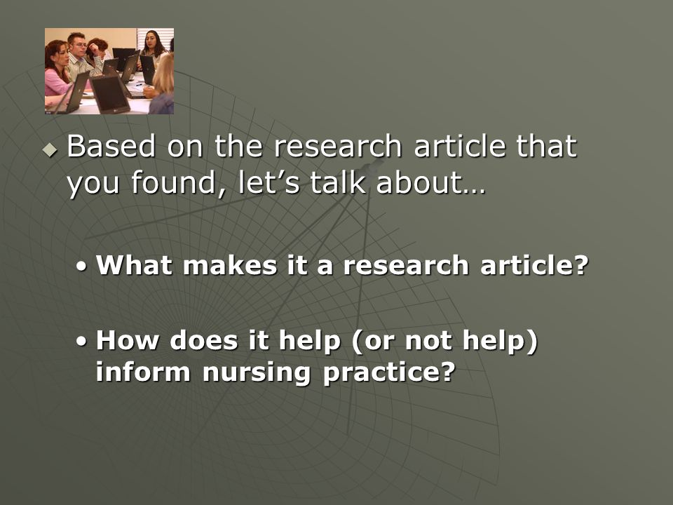  Based on the research article that you found, let's talk about… What makes it a research article?What makes it a research article? How does it help