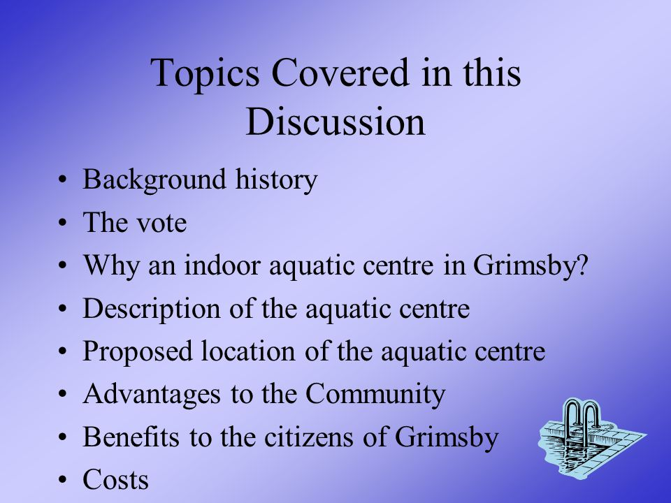 Purpose of this Presentation This presentation is designed to provide the citizens of Grimsby with information regarding the proposed New Indoor Aquatic Facility