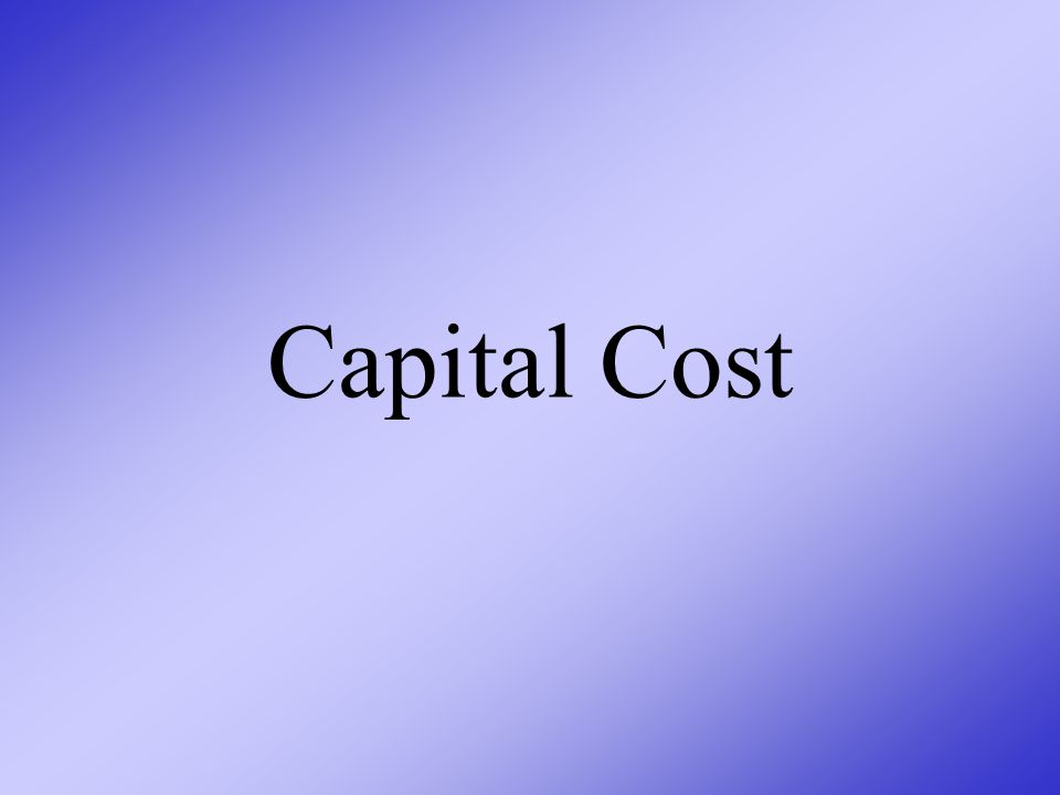 Costs can be broken into 2 areas: Capital Costs Operating Costs